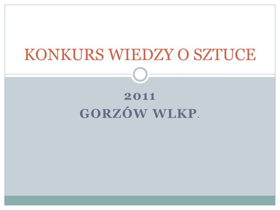 2011 GORZÓW WLKP. KONKURS WIEDZY O SZTUCE
