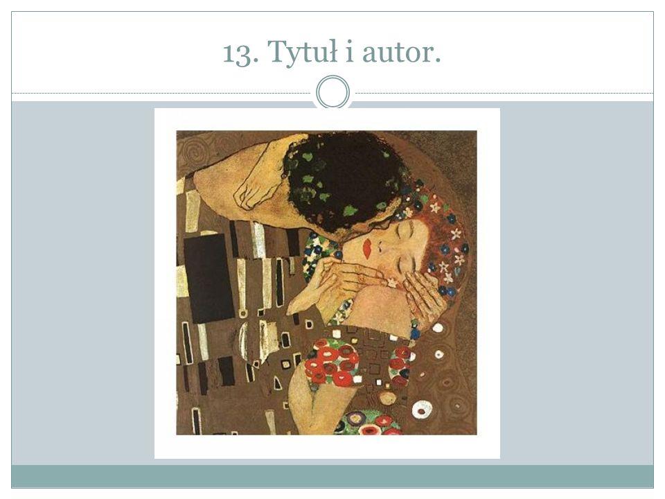 13. Tytuł i autor.