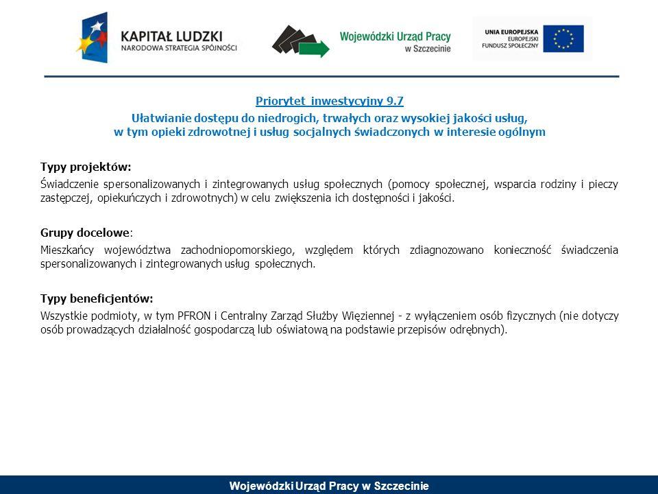 Wojewódzki Urząd Pracy w Szczecinie Priorytet inwestycyjny 9.7 Ułatwianie dostępu do niedrogich, trwałych oraz wysokiej jakości usług, w tym opieki zd