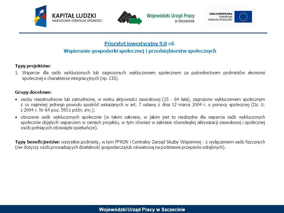 Wojewódzki Urząd Pracy w Szczecinie Priorytet inwestycyjny 9.8 cd. Wspieranie gospodarki społecznej i przedsiębiorstw społecznych Typy projektów: 1.Ws