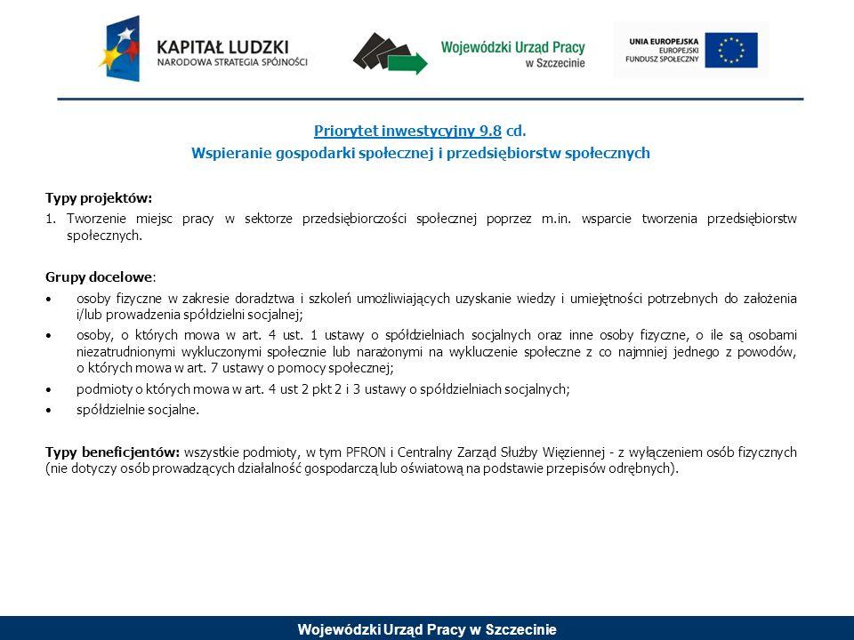 Wojewódzki Urząd Pracy w Szczecinie Priorytet inwestycyjny 9.8 cd. Wspieranie gospodarki społecznej i przedsiębiorstw społecznych Typy projektów: 1.Tw