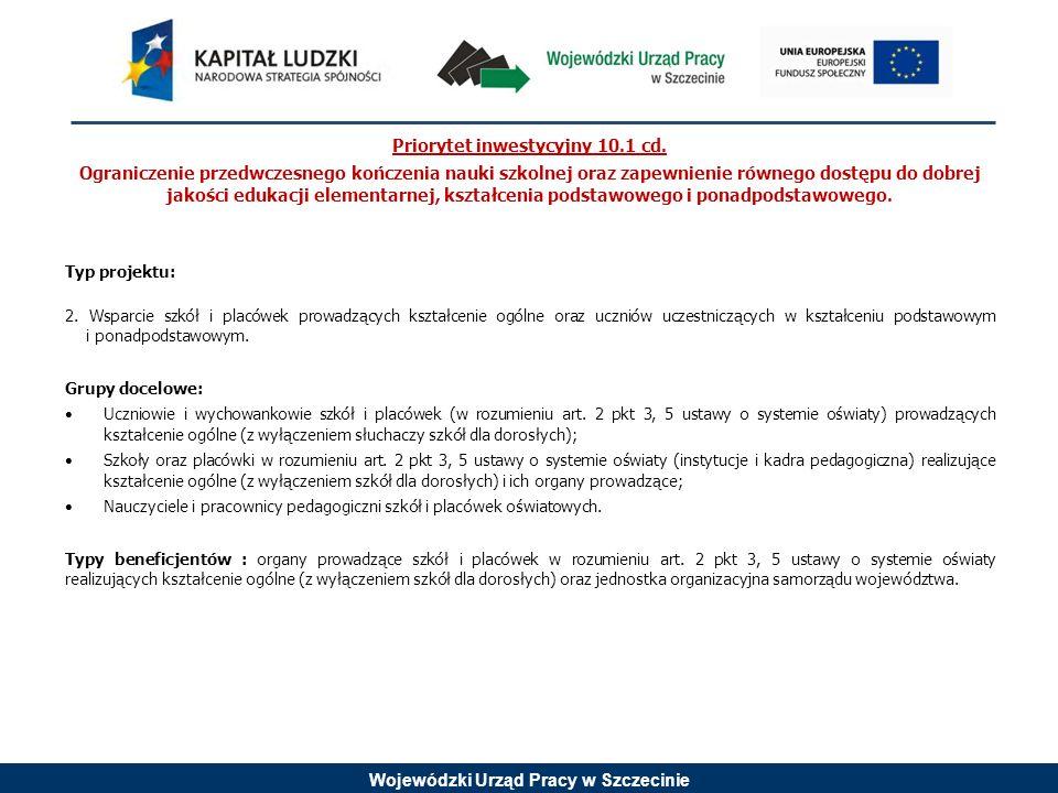Wojewódzki Urząd Pracy w Szczecinie Priorytet inwestycyjny 10.1 cd. Ograniczenie przedwczesnego kończenia nauki szkolnej oraz zapewnienie równego dost
