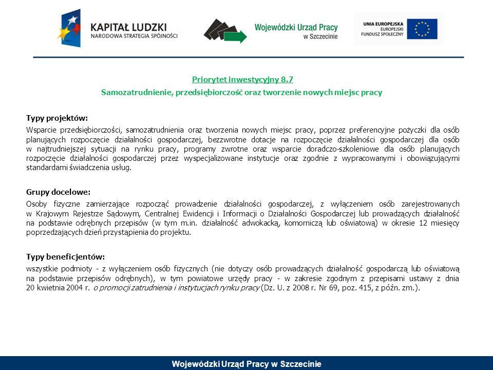 Wojewódzki Urząd Pracy w Szczecinie Priorytet inwestycyjny 8.8 Równouprawnienie płci oraz godzenie życia zawodowego i prywatnego Typy projektów: 1.Kompleksowe usługi skierowane na równouprawnienie płci oraz godzenie życia zawodowego i prywatnego, poprzez wspieranie usług opieki nad dziećmi do 3 roku życia, seniorami i osobami niepełnosprawnymi oraz poprawa dostępu do usług opiekuńczych w wymiarze jakościowym i ilościowym (punkty opieki nad dzieckiem do lat 3; wzmocnienie systemu usług społecznych, w tym usług opiekuńczych i pielęgnacyjnych); 2.Wdrożenie elastycznych form zatrudnienia (work sharing, telepraca, elastyczne godziny pracy), polegające na opracowaniu regulacji dla nowych form zatrudnienia, szkoleniu kadry zarządzającej oraz pracowników oraz tworzeniu odpowiednich warunków technicznych do efektywnego wdrożenia w firmie nowych form zatrudnienia; 3.Wspieranie aktywizacji osób powracających na rynek pracy po urlopach macierzyńskich/wychowawczych oraz po okresie opieki nad osobami zależnymi, poprzez finansowanie trenerów zatrudnienia wspieranego oraz system finansowania opieki nad osobami zależnymi dla osób nieaktywnych zawodowo chcących powrócić na rynek pracy.