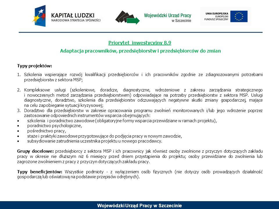 Wojewódzki Urząd Pracy w Szczecinie Priorytet inwestycyjny 8.9 Adaptacja pracowników, przedsiębiorstw i przedsiębiorców do zmian Typy projektów: 1.Szk