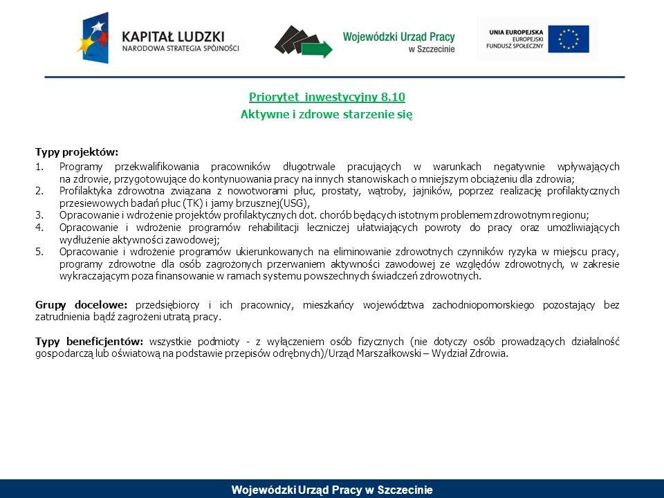 Wojewódzki Urząd Pracy w Szczecinie 8 oś priorytetowa -Rozwój społeczny (EFS) Celem jest wzrost zatrudnialności poprzez realizację kompleksowych programów integracji wykorzystujące instrumenty aktywizacji edukacyjnej, zdrowotnej, społecznej, zawodowej.