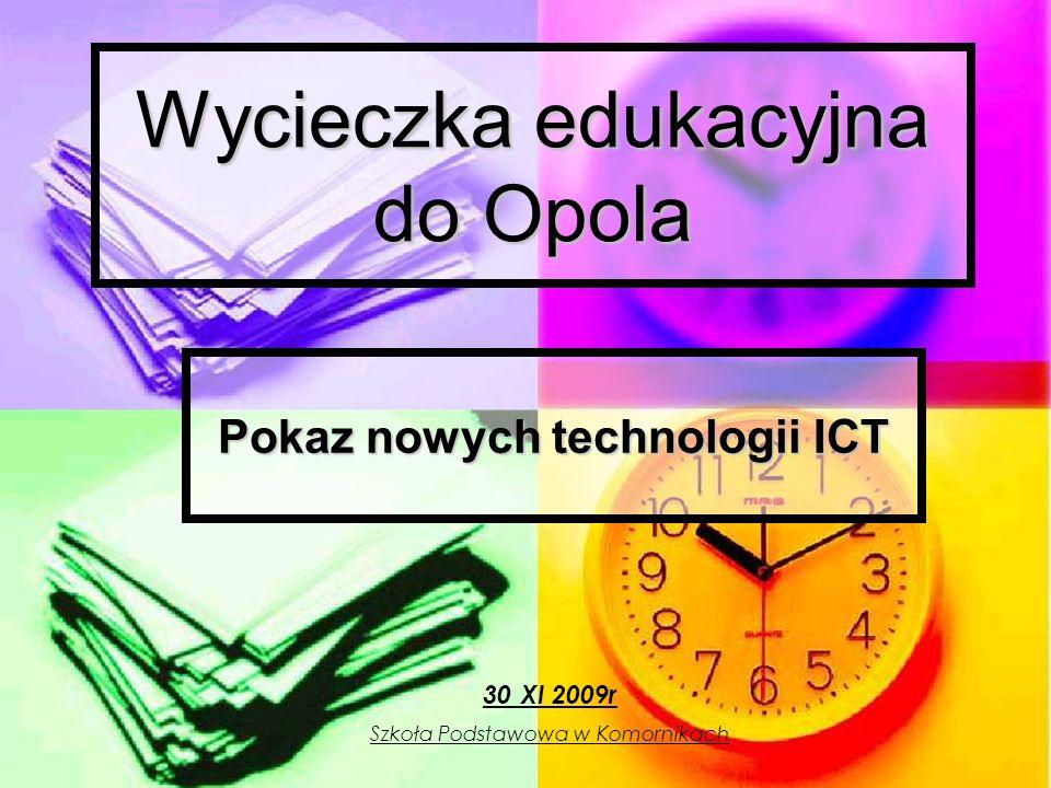 Wycieczka edukacyjna do Opola Pokaz nowych technologii ICT 30 XI 2009r Szkoła Podstawowa w Komornikach