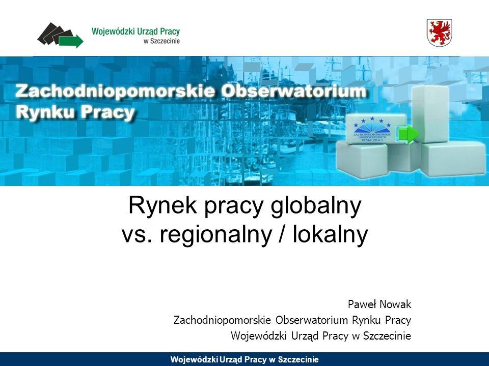 Wojewódzki Urząd Pracy w Szczecinie Rynek pracy globalny vs.