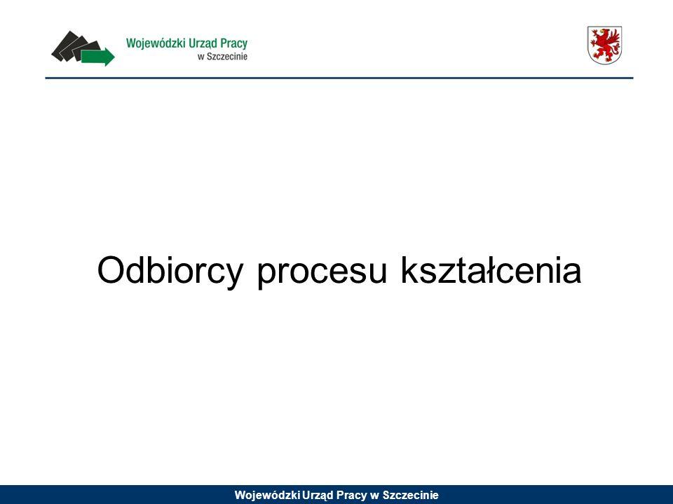 Wojewódzki Urząd Pracy w Szczecinie Odbiorcy procesu kształcenia