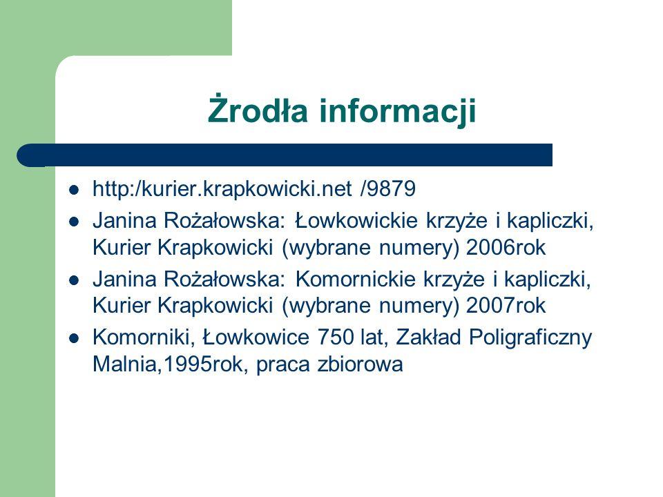 Żrodła informacji http:/kurier.krapkowicki.net /9879 Janina Rożałowska: Łowkowickie krzyże i kapliczki, Kurier Krapkowicki (wybrane numery) 2006rok Ja