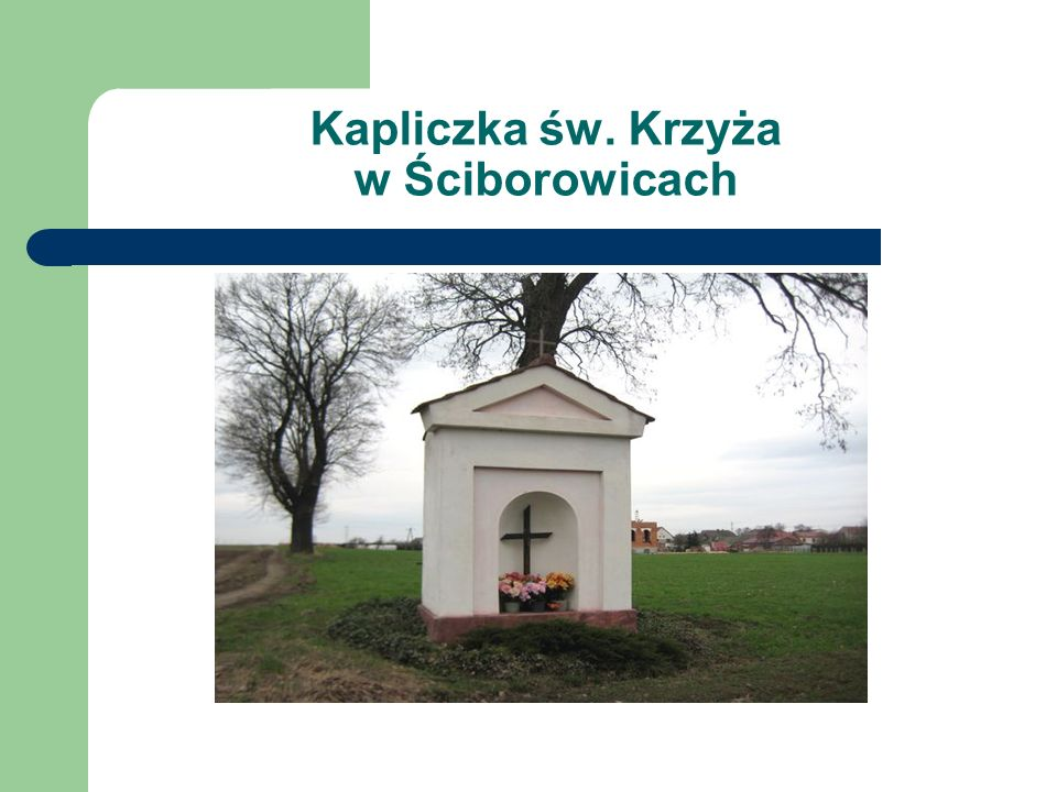 Kapliczka św. Krzyża w Ściborowicach