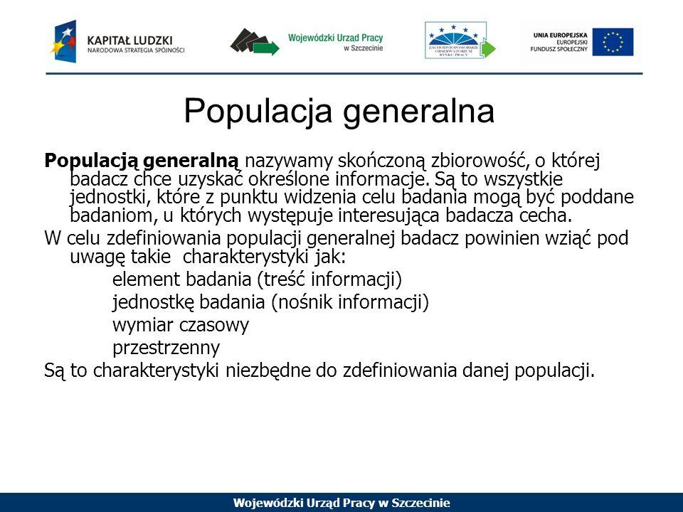 Wojewódzki Urząd Pracy w Szczecinie Populacja generalna Populacją generalną nazywamy skończoną zbiorowość, o której badacz chce uzyskać określone informacje.