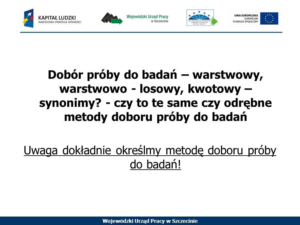 Wojewódzki Urząd Pracy w Szczecinie Dobór próby do badań – warstwowy, warstwowo - losowy, kwotowy – synonimy.