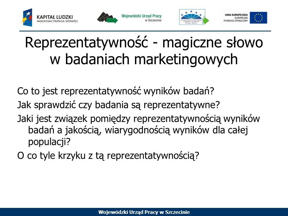 Wojewódzki Urząd Pracy w Szczecinie Reprezentatywność Pojęcie reprezentatywności nie ma ścisłego naukowego sensu, ma ono pewne potoczne znaczenie
