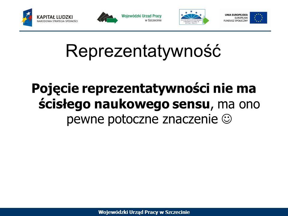 Wojewódzki Urząd Pracy w Szczecinie Reprezentatywność Pojecie jakości w badaniach wiąże się z ich wiarygodnością.