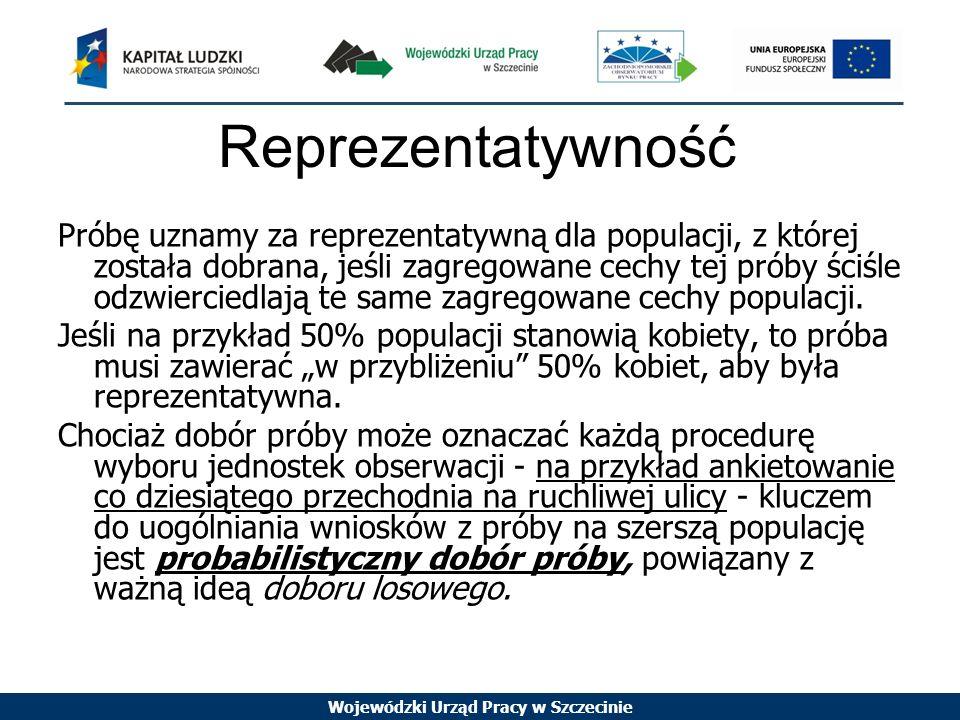 Wojewódzki Urząd Pracy w Szczecinie Przedział ufności Gdy już zdecydujesz się, jaki poziom błędu z próby możesz tolerować, będziesz w stanie obliczyć liczbę przypadków potrzebnych w twojej próbie.