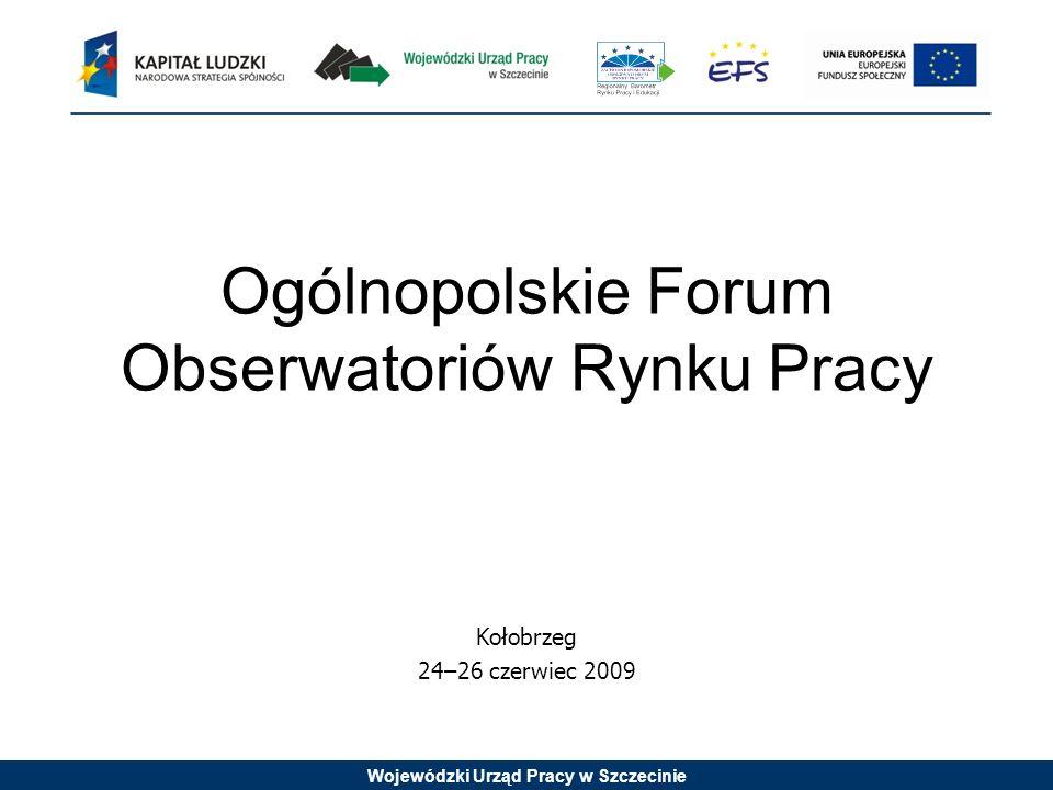 Wojewódzki Urząd Pracy w Szczecinie Ogólnopolskie Forum Obserwatoriów Rynku Pracy Kołobrzeg 24–26 czerwiec 2009