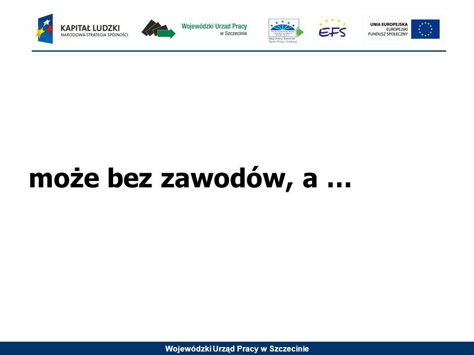 Wojewódzki Urząd Pracy w Szczecinie może bez zawodów, a …