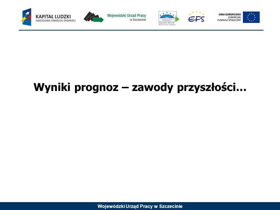 Wojewódzki Urząd Pracy w Szczecinie Wyniki prognoz – zawody przyszłości…