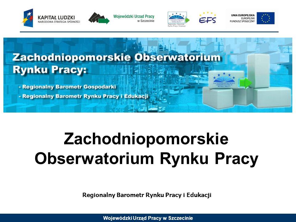 Wojewódzki Urząd Pracy w Szczecinie Zachodniopomorskie Obserwatorium Rynku Pracy Regionalny Barometr Rynku Pracy i Edukacji