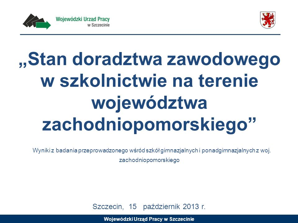Wojewódzki Urząd Pracy w Szczecinie Stan doradztwa zawodowego w szkolnictwie na terenie województwa zachodniopomorskiego Wyniki z badania przeprowadzo