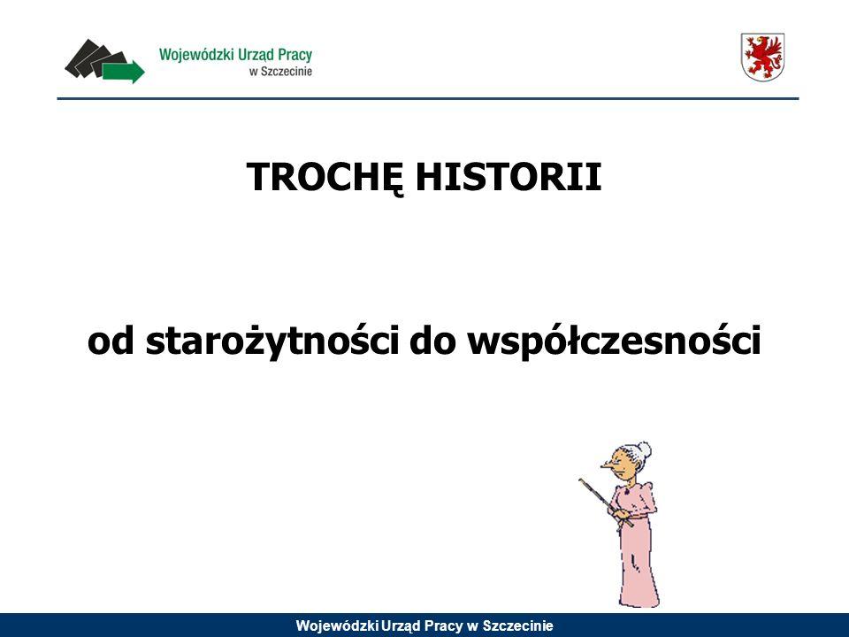 Wojewódzki Urząd Pracy w Szczecinie TROCHĘ HISTORII od starożytności do współczesności