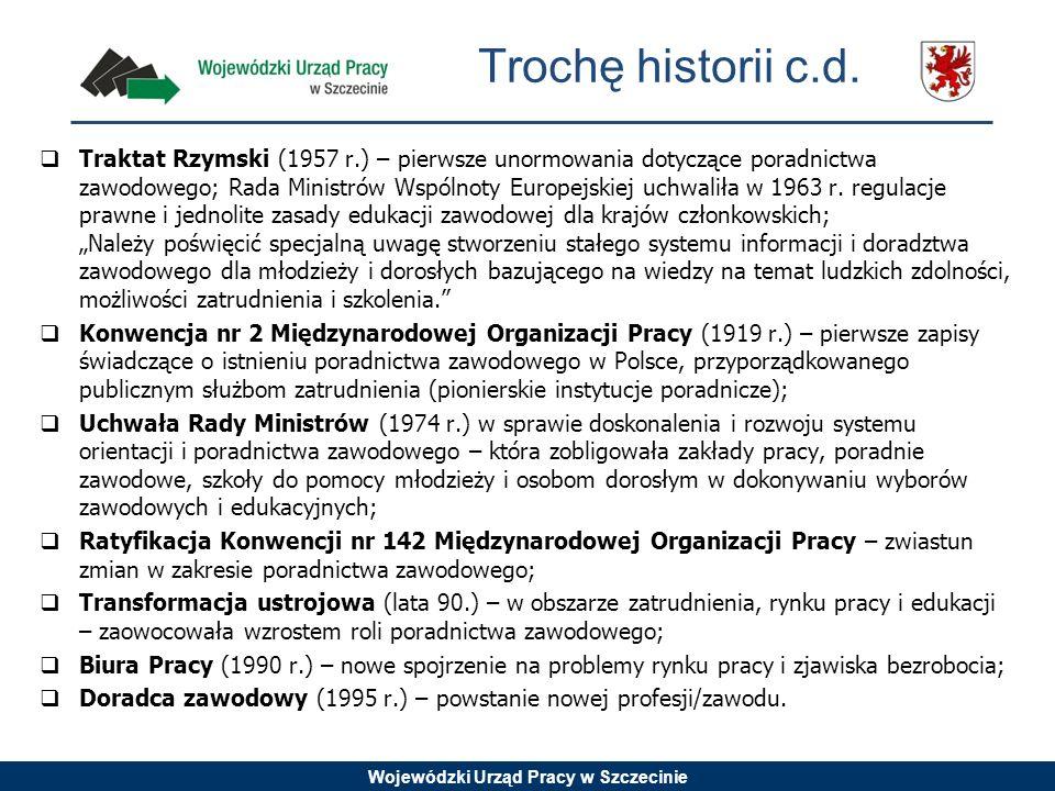 Wojewódzki Urząd Pracy w Szczecinie Trochę historii c.d. Traktat Rzymski (1957 r.) – pierwsze unormowania dotyczące poradnictwa zawodowego; Rada Minis