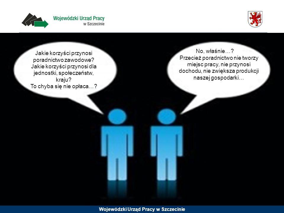 Wojewódzki Urząd Pracy w Szczecinie Jakie korzyści przynosi poradnictwo zawodowe? Jakie korzyści przynosi dla jednostki, społeczeństw, kraju? To chyba