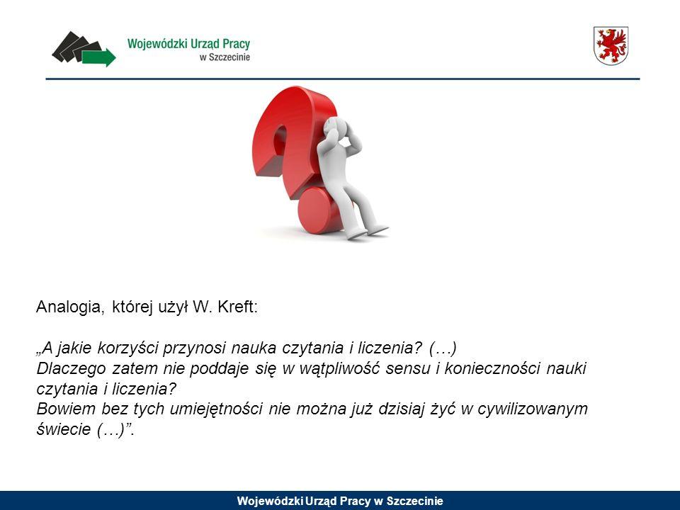 Wojewódzki Urząd Pracy w Szczecinie Analogia, której użył W. Kreft: A jakie korzyści przynosi nauka czytania i liczenia? (…) Dlaczego zatem nie poddaj
