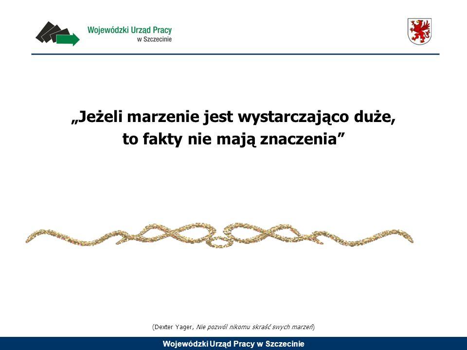 Wojewódzki Urząd Pracy w Szczecinie Jeżeli marzenie jest wystarczająco duże, to fakty nie mają znaczenia (Dexter Yager, Nie pozwól nikomu skraść swych