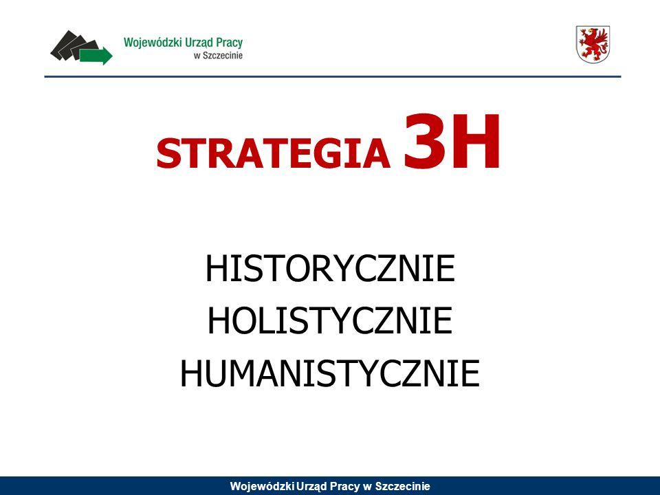 Wojewódzki Urząd Pracy w Szczecinie STRATEGIA 3H HISTORYCZNIE HOLISTYCZNIE HUMANISTYCZNIE