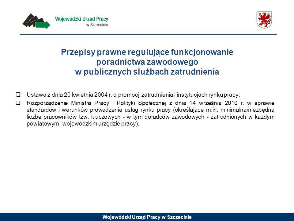 Wojewódzki Urząd Pracy w Szczecinie Ustawa z dnia 20 kwietnia 2004 r. o promocji zatrudnienia i instytucjach rynku pracy; Rozporządzenie Ministra Prac