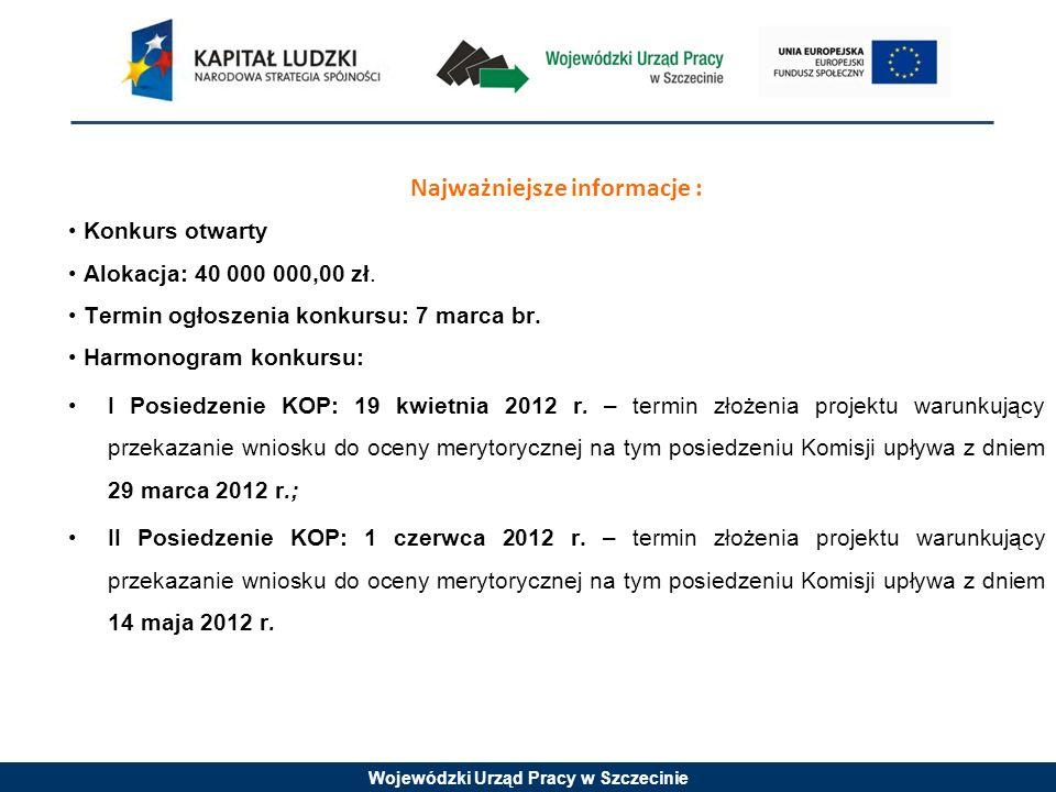 Wojewódzki Urząd Pracy w Szczecinie Najważniejsze informacje : Konkurs otwarty Alokacja: 40 000 000,00 zł.