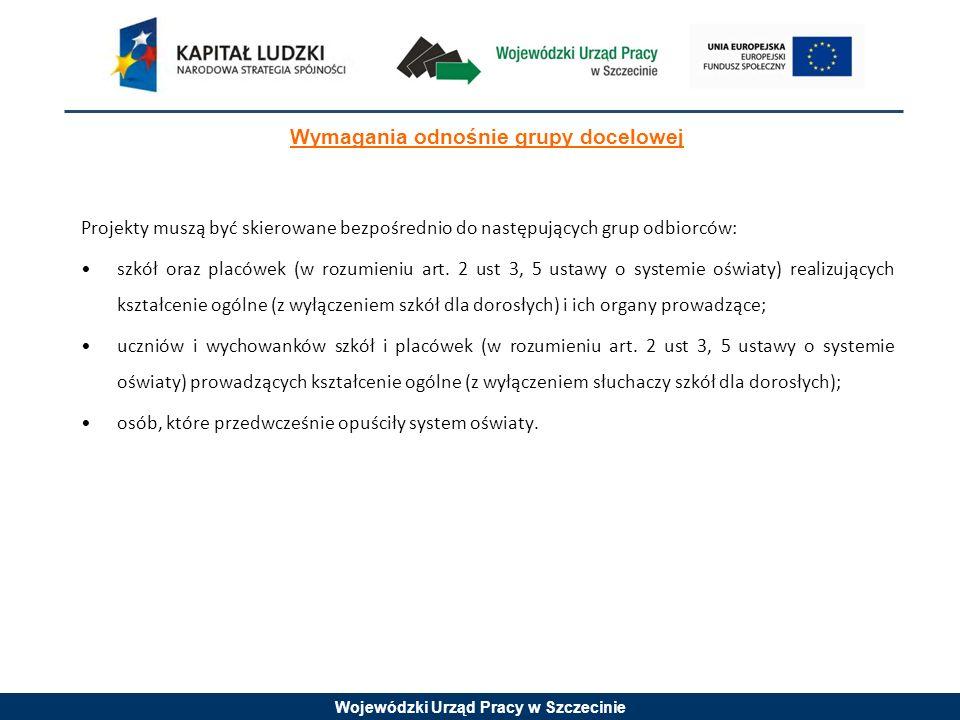 Wojewódzki Urząd Pracy w Szczecinie Wymagania odnośnie grupy docelowej Projekty muszą być skierowane bezpośrednio do następujących grup odbiorców: szkół oraz placówek (w rozumieniu art.