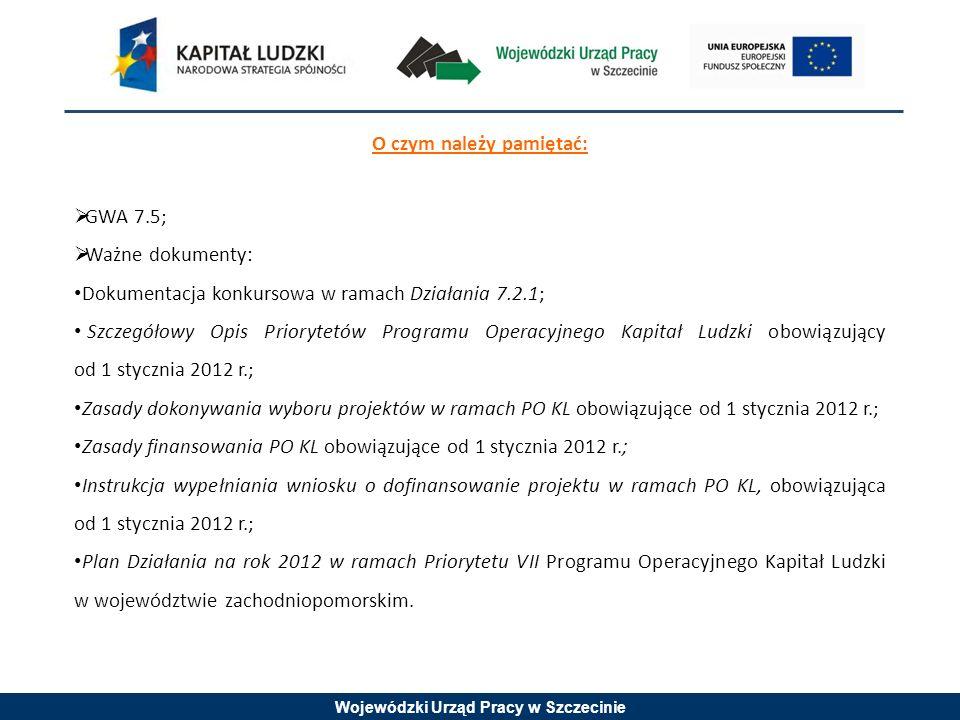 Wojewódzki Urząd Pracy w Szczecinie O czym należy pamiętać: GWA 7.5; Ważne dokumenty: Dokumentacja konkursowa w ramach Działania 7.2.1; Szczegółowy Op