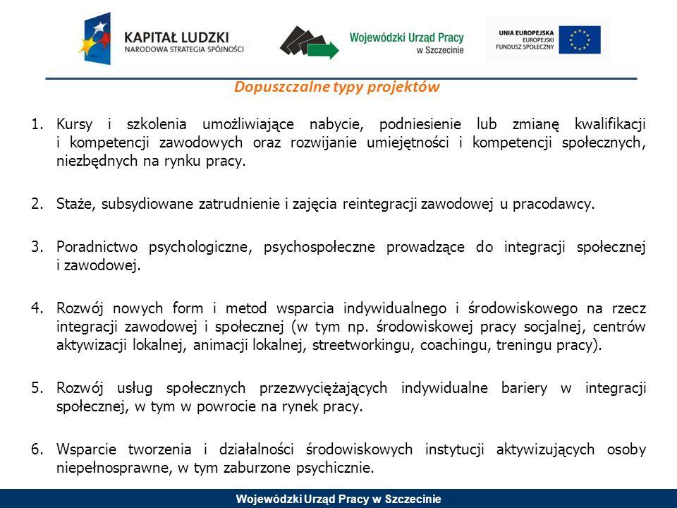 Wojewódzki Urząd Pracy w Szczecinie Dopuszczalne typy projektów 6.Wsparcie tworzenia i działalności środowiskowych instytucji aktywizujących osoby niepełnosprawne, w tym zaburzone psychicznie.