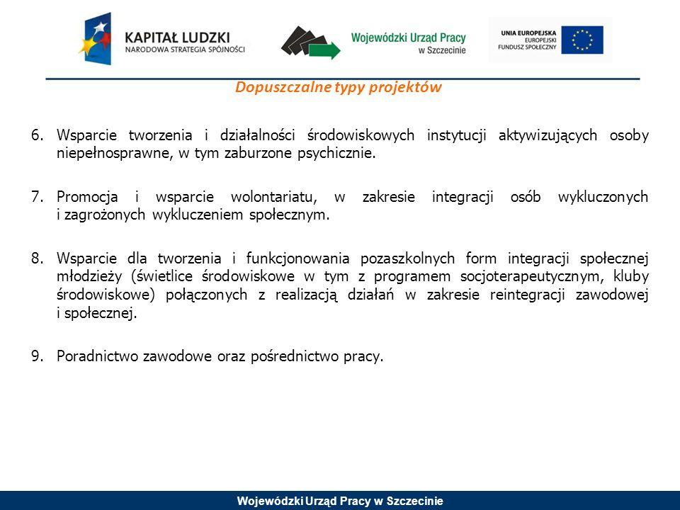 Wojewódzki Urząd Pracy w Szczecinie Dopuszczalne typy projektów 6.Wsparcie tworzenia i działalności środowiskowych instytucji aktywizujących osoby nie