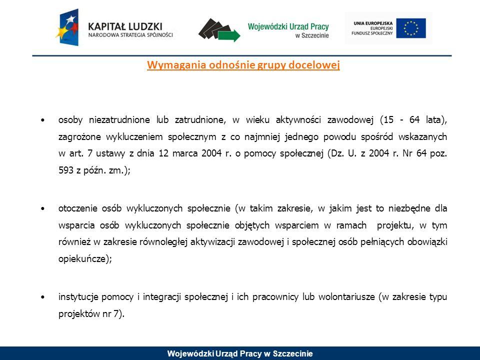 Wojewódzki Urząd Pracy w Szczecinie Wymagania odnośnie grupy docelowej osoby niezatrudnione lub zatrudnione, w wieku aktywności zawodowej (15 - 64 lat