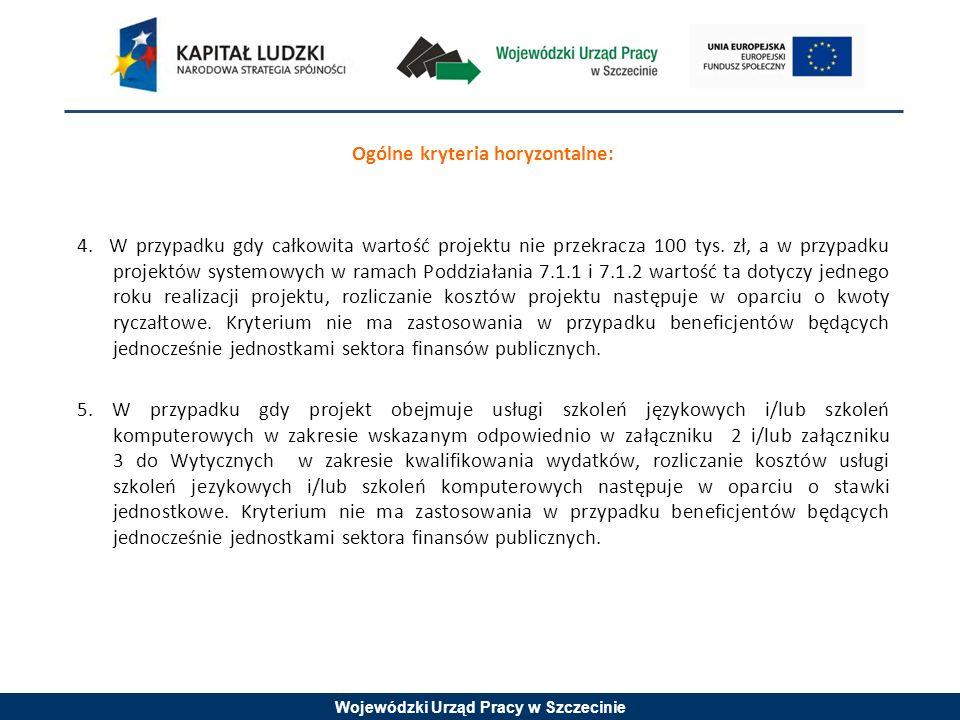 Wojewódzki Urząd Pracy w Szczecinie Ogólne kryteria horyzontalne: 4. W przypadku gdy całkowita wartość projektu nie przekracza 100 tys. zł, a w przypa