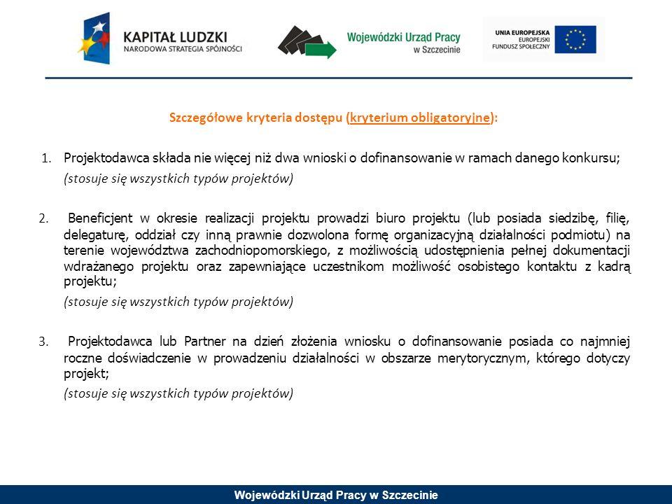 Wojewódzki Urząd Pracy w Szczecinie Szczegółowe kryteria dostępu (kryterium obligatoryjne): 1. Projektodawca składa nie więcej niż dwa wnioski o dofin