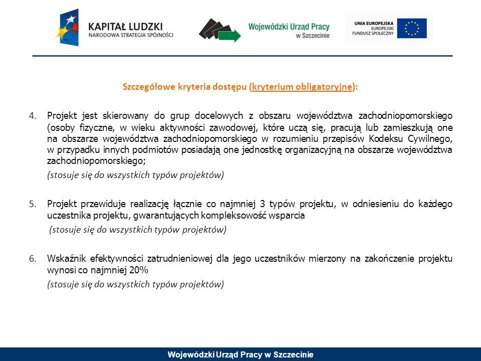 Wojewódzki Urząd Pracy w Szczecinie Szczegółowe kryteria dostępu (kryterium obligatoryjne): 4. Projekt jest skierowany do grup docelowych z obszaru wo