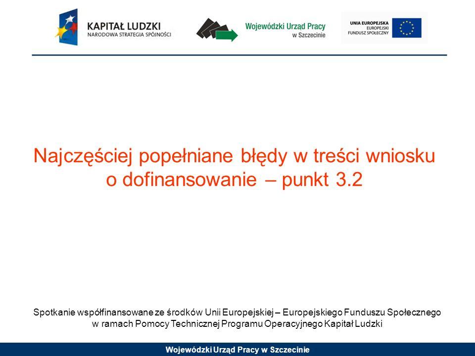 Wojewódzki Urząd Pracy w Szczecinie Brak opisu lub zbyt ogólne uzasadnienie wyboru grupy docelowej – uzasadnienie powinno korespondować z analizą problemu; Rekrutacja nie dopasowana do specyfiki grupy docelowej.
