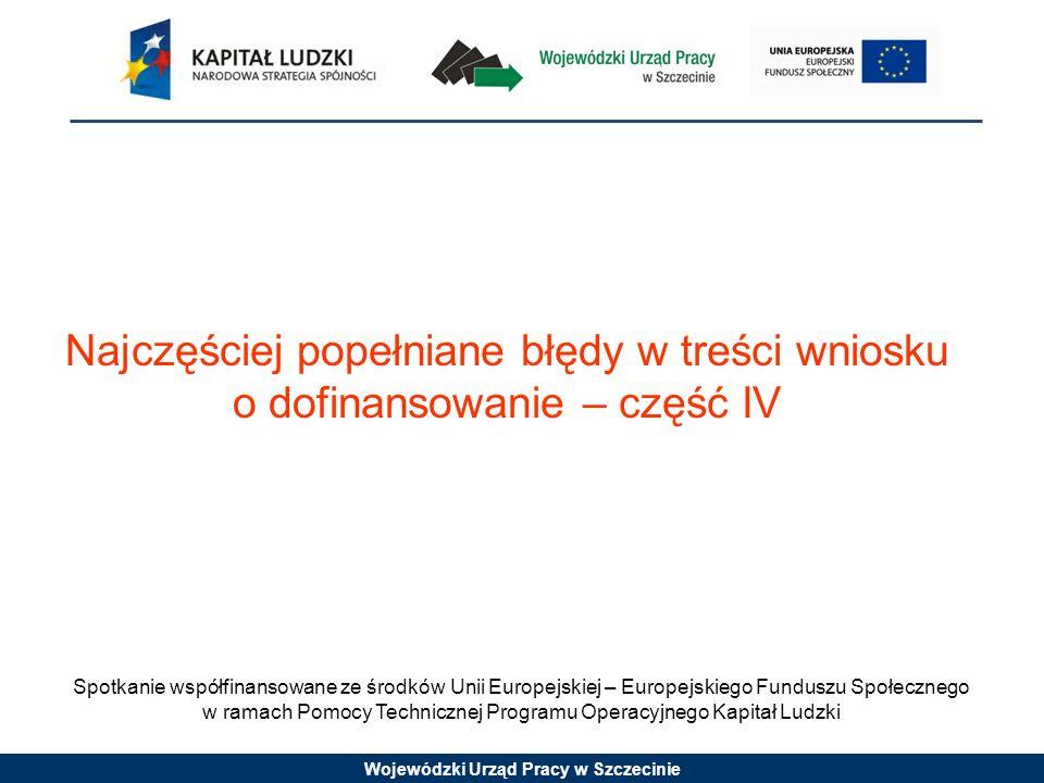 Wojewódzki Urząd Pracy w Szczecinie Brak uzasadnienia ponoszenia wydatków w świetle zaplanowanych działań; Brak wskazania kosztów personelu w budżecie ogólnym projektu (pole w tym koszty personelu); Błędne wykazywanie zadań zleconych w przypadku usług zlecanych podwykonawcom; Brak identyfikacji kosztów związanych z cross-financingiem oraz brak ich uzasadnienia; Brak identyfikacji wydatków związanych z pomocą publiczną; Nie wskazywanie wymiaru czasu pracy w przypadku personelu projektu; Ujmowanie kosztów pośrednich w katalogu kosztów bezpośrednich; Błędy w wyliczeniach pomocy publicznej
