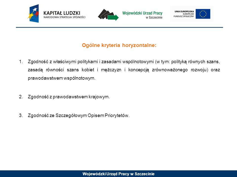 Wojewódzki Urząd Pracy w Szczecinie Szczegółowe kryteria dostępu (kryterium obligatoryjne): 1.Projektodawca składa nie więcej niż 1 wniosek o dofinansowanie w ramach danego konkursu.