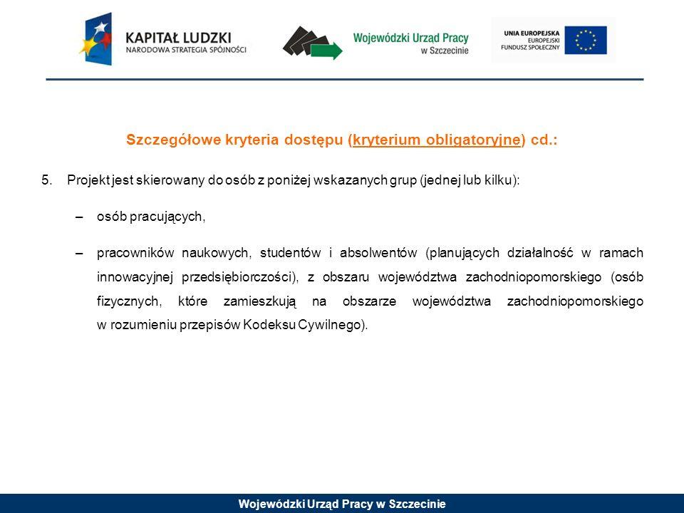 Wojewódzki Urząd Pracy w Szczecinie Szczegółowe kryteria strategiczne (premia punktowa - kryterium fakultatywne): W ramach konkursu nr 2/6.2/12 nie zaplanowano szczegółowych kryteriów strategicznych.