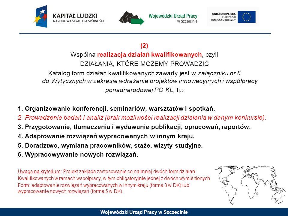 Wojewódzki Urząd Pracy w Szczecinie (2) Wspólna realizacja działań kwalifikowanych, czyli DZIAŁANIA, KTÓRE MOŻEMY PROWADZIĆ Katalog form działań kwali