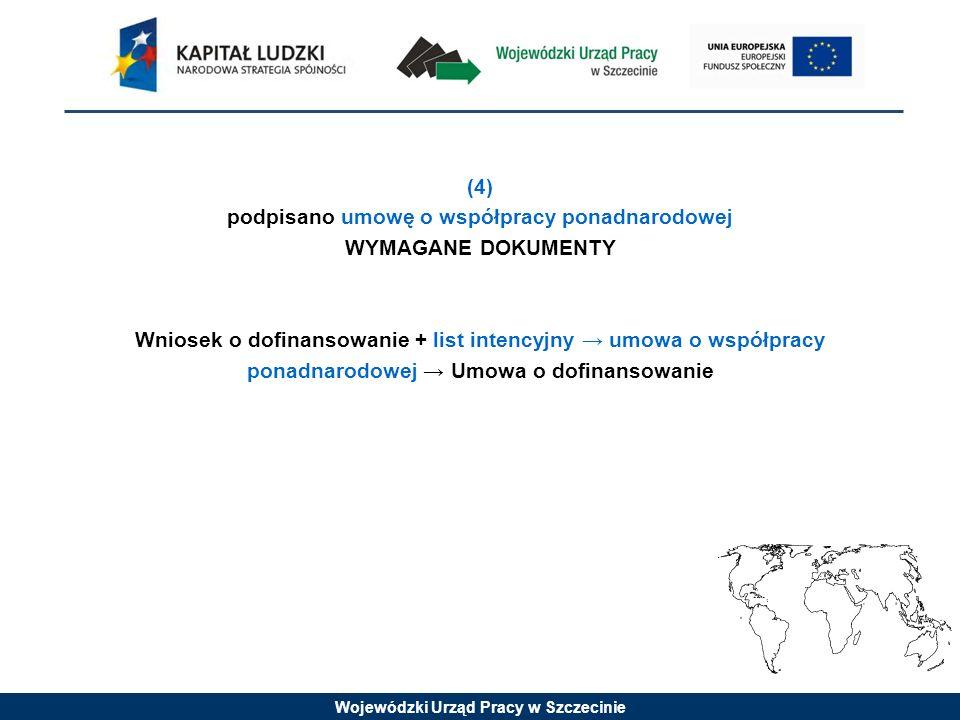 Wojewódzki Urząd Pracy w Szczecinie (4) podpisano umowę o współpracy ponadnarodowej WYMAGANE DOKUMENTY Wniosek o dofinansowanie + list intencyjny umow