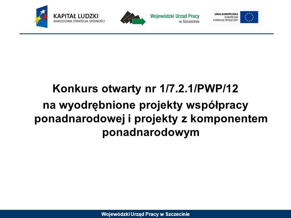 Wojewódzki Urząd Pracy w Szczecinie Konkurs otwarty nr 1/7.2.1/PWP/12 na wyodrębnione projekty współpracy ponadnarodowej i projekty z komponentem pona