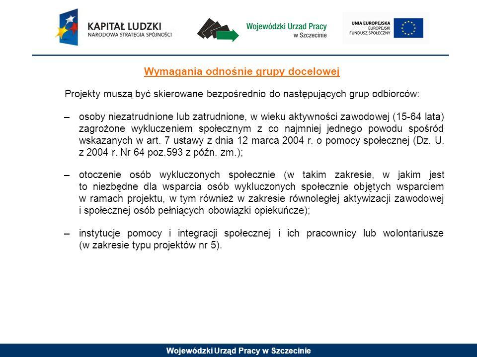 Wojewódzki Urząd Pracy w Szczecinie Wymagania odnośnie grupy docelowej Projekty muszą być skierowane bezpośrednio do następujących grup odbiorców: –os
