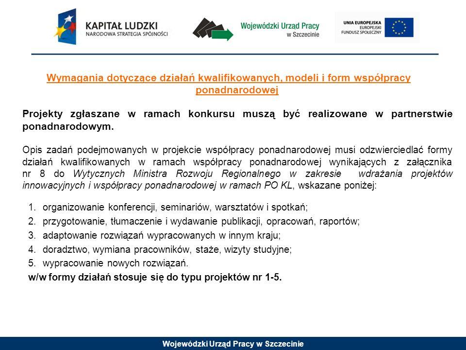 Wojewódzki Urząd Pracy w Szczecinie Wymagania dotyczące działań kwalifikowanych, modeli i form współpracy ponadnarodowej Projekty zgłaszane w ramach k