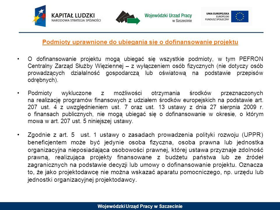 Wojewódzki Urząd Pracy w Szczecinie Podmioty uprawnione do ubiegania się o dofinansowanie projektu O dofinansowanie projektu mogą ubiegać się wszystki